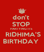 don't  STOP  PARTYING ITS   RIDHIMA'S BIRTHDAY  - Personalised Poster A4 size