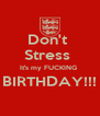 Don't  Stress  It's my FUCKING  BIRTHDAY!!!  - Personalised Poster A4 size