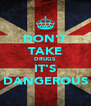DON'T TAKE DRUGS IT'S DANGEROUS - Personalised Poster A4 size