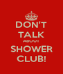 DON'T TALK ABOUT SHOWER CLUB! - Personalised Poster A4 size