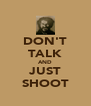 DON'T TALK AND JUST SHOOT - Personalised Poster A4 size