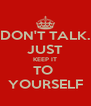 DON'T TALK. JUST KEEP IT TO  YOURSELF - Personalised Poster A4 size