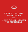 DON'T TELL ME ME NO LIES AND KEEP YOUR HANDS TO YOURSELF - Personalised Poster A4 size