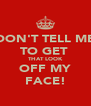DON'T TELL ME TO GET  THAT LOOK OFF MY FACE! - Personalised Poster A4 size