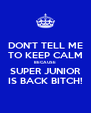 DON'T TELL ME TO KEEP CALM BECAUSE SUPER JUNIOR IS BACK BITCH! - Personalised Poster A4 size
