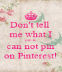 Don't tell  me what I can & can not pin on Pinterest! - Personalised Poster A4 size