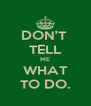 DON'T  TELL ME WHAT TO DO. - Personalised Poster A4 size