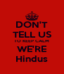 DON'T TELL US TO KEEP CALM WE'RE Hindus - Personalised Poster A4 size