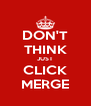 DON'T THINK JUST CLICK MERGE - Personalised Poster A4 size