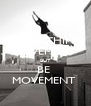 DON'T THINK  MOVEMENT  BUT BE  MOVEMENT  - Personalised Poster A4 size