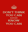 DON'T THINK YOU CAN RATHER KNOW YOU CAN - Personalised Poster A4 size