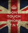 DON'T TOUCH MY IPHONE ( T.N.T ) - Personalised Poster A4 size