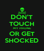 DON'T TOUCH MY PHONE OR GET SHOCKED - Personalised Poster A4 size