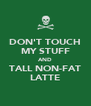 DON'T TOUCH MY STUFF AND TALL NON-FAT LATTE - Personalised Poster A4 size