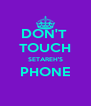 DON'T  TOUCH SETAREH'S PHONE  - Personalised Poster A4 size