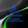 DON'T TOUCH THE SCREEN OR ELES GET SHOCKED - Personalised Poster A4 size