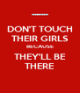 DON'T TOUCH THEIR GIRLS BECAUSE THEY'LL BE THERE - Personalised Poster A4 size