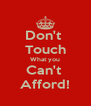Don't  Touch What you Can't  Afford! - Personalised Poster A4 size