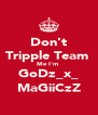 Don't Tripple Team  Me I'm  GoDz_x_ MaGiiCzZ - Personalised Poster A4 size
