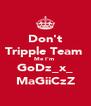 Don't Tripple Team  Me I'm  GoDz_x_ MaGiiCzZ - Personalised Poster A4 size