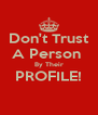 Don't Trust A Person  By Their PROFILE!  - Personalised Poster A4 size
