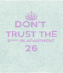 DON'T  TRUST THE B**** IN APARTMENT 26  - Personalised Poster A4 size