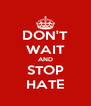 DON'T WAIT AND STOP HATE - Personalised Poster A4 size