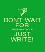 DON'T WAIT FOR INSPIRATION! JUST WRITE! - Personalised Poster A4 size