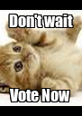 Don't wait Vote Now - Personalised Poster A4 size