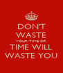 DON'T WASTE YOUR TIME OR TIME WILL WASTE YOU - Personalised Poster A4 size