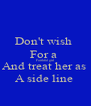 Don't wish  For a  Faithful girl  And treat her as  A side line  - Personalised Poster A4 size