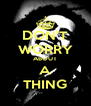 DON'T WORRY ABOUT A THING - Personalised Poster A4 size