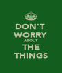 DON'T  WORRY ABOUT THE THINGS - Personalised Poster A4 size