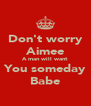 Don't worry Aimee A man will want You someday Babe - Personalised Poster A4 size