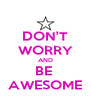 DON'T WORRY AND BE  AWESOME - Personalised Poster A4 size