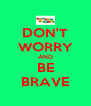 DON'T WORRY AND BE BRAVE - Personalised Poster A4 size