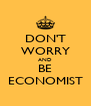DON'T WORRY AND BE ECONOMIST - Personalised Poster A4 size