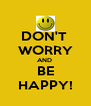 DON'T  WORRY AND  BE HAPPY! - Personalised Poster A4 size