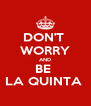 DON'T  WORRY AND BE  LA QUINTA  - Personalised Poster A4 size