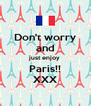 Don't worry and just enjoy Paris!! XXX - Personalised Poster A4 size