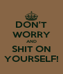 DON'T WORRY AND SHIT ON YOURSELF! - Personalised Poster A4 size