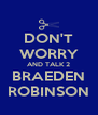 DON'T WORRY AND TALK 2 BRAEDEN ROBINSON - Personalised Poster A4 size
