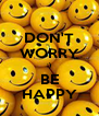 DON'T WORRY :) BE HAPPY - Personalised Poster A4 size