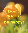 Don't  worry,  be happy!  - Personalised Poster A4 size