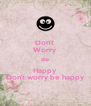 Don't  Worry Be Happy Don't worry be happy - Personalised Poster A4 size