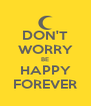 DON'T WORRY BE HAPPY FOREVER - Personalised Poster A4 size