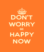 DON'T WORRY BE HAPPY NOW - Personalised Poster A4 size