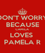 DON'T WORRY BECAUSE CAMILA LOVES  PAMELA R - Personalised Poster A4 size