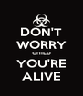 DON'T WORRY CHILD YOU'RE ALIVE - Personalised Poster A4 size