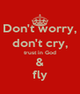 Don't worry, don't cry, trust in God & fly - Personalised Poster A4 size